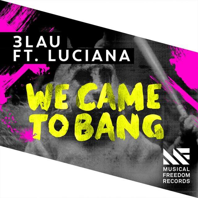 3LAU《We Came To Bang (feat. Luciana)》[CD级无损/44.1kHz/16bit]